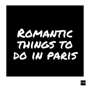 Romantic things to do in Paris by PARIS BY EMY
